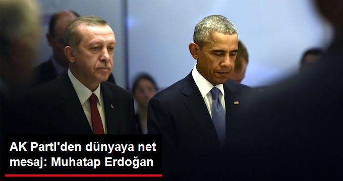 AK Parti'den Dünyaya Net Mesaj: Muhatap Erdoğan