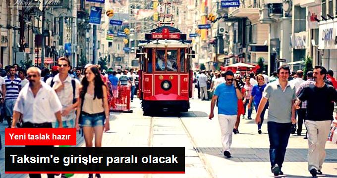Taksim'e Girişler Paralı Olacak!