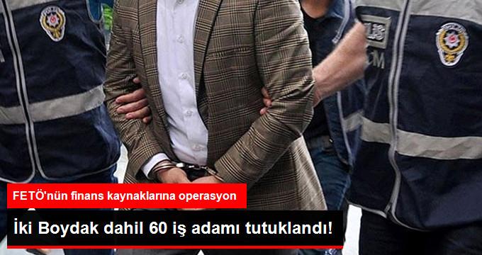 Bekir ve Sami Boydak Dahil 60 İş Adamı Tutuklandı