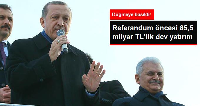 Referandum Öncesi 85,5 Milyar TL'lik Dev Yatırım