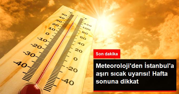 Meteoroloji'den İstanbul'a Aşırı Sıcak Uyarısı