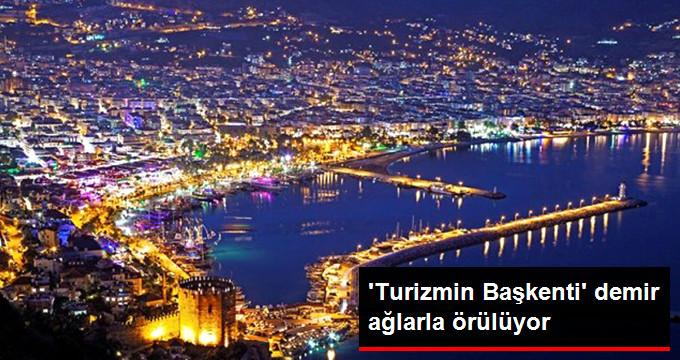 Antalya Demir Ağlarla Örülüyor