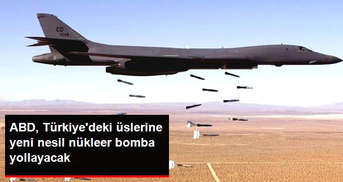 ABD Nükleer Bombaları Türkiye'ye Konuşlandıracak