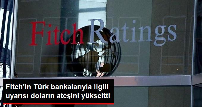 Fitch'in Türk Bankalarıyla İlgili Risk Uyarısı Doların Ateşini Yükseltti