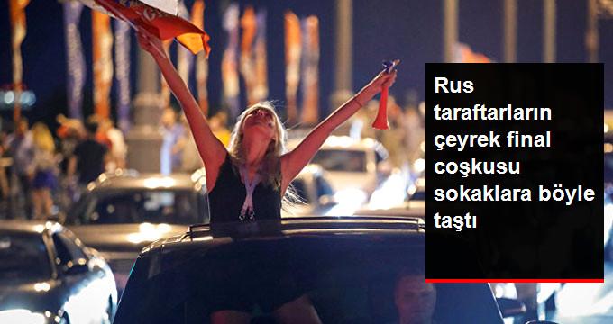 Rus Taraftarlar Çeyrek Finali Sokaklarda Coşkuyla Kutladı