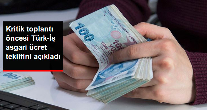 Kritik Toplantı Öncesi Türk-İş Asgari Ücret Teklifini Açıkladı