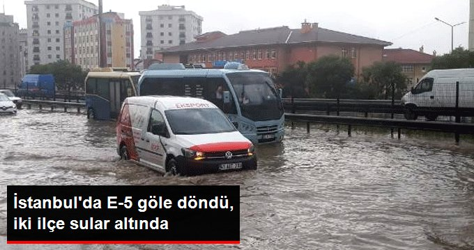 İstanbul'da E-5 göle döndü, iki ilçe sular altında kaldı