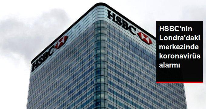 HSBC'nin Londra'daki Merkezinde Çalışan Bir Kişide Koronavirüs Tespit Edildi
