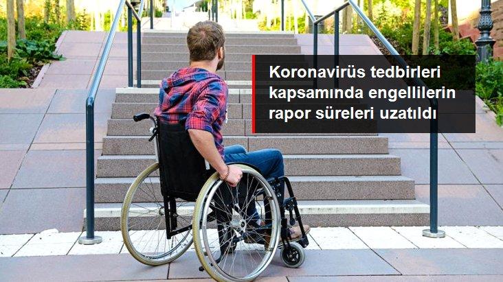 Koronavirüs Tedbirleri Kapsamında Engellilerin Rapor Süreleri Uzatıldı